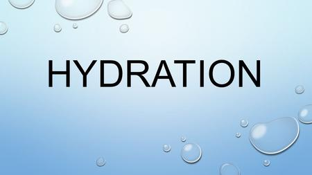 HYDRATION. H 2 o & our Bodies 75% of our bodies are made up of water 80% of our brains are made up of water 75% of our muscles are made up of water 92%