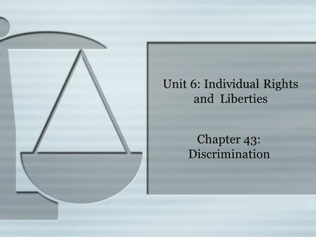 Unit 6: Individual Rights and Liberties Chapter 43: Discrimination.