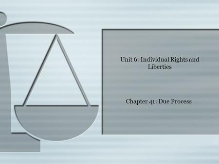 Unit 6: Individual Rights and Liberties Chapter 41: Due Process.