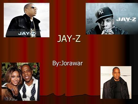 JAY-Z By:Jorawar. EARLY LIFE Jay-z also known as his birth name Shawn Corey Carter and was born on December 4, 1969. Jay-z also known as his birth name.
