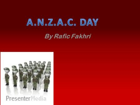 By Rafic Fakhri. A.N.Z.A.C. was the name given to the Australian and New Zealand Army Corps soldiers who, landed on the Gallipoli Peninsula in Turkey.