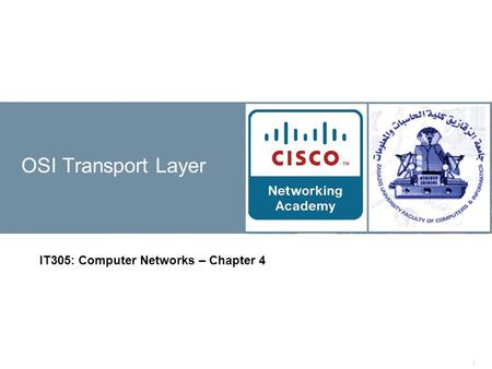 1 OSI Transport Layer IT305: Computer Networks – Chapter 4.