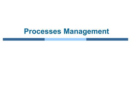 Processes Management.