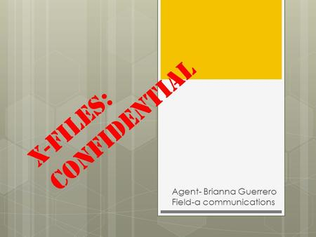 X-files: Confidential Agent- Brianna Guerrero Field-a communications.
