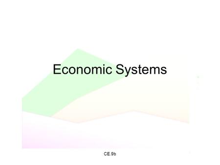 CE.9b Economic Systems. CE.9b The type of economy is determined by…