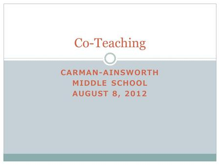 CARMAN-AINSWORTH MIDDLE SCHOOL AUGUST 8, 2012 Co-Teaching.