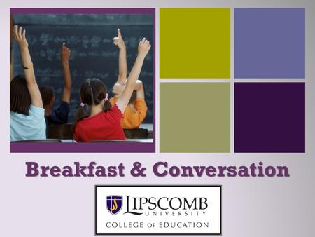 + Breakfast & Conversation. + Welcome Purposes  Acquaint you with our re-designed undergraduate program  Discuss the importance of teaming with your.