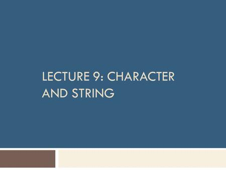 Lecture 9: Character and String