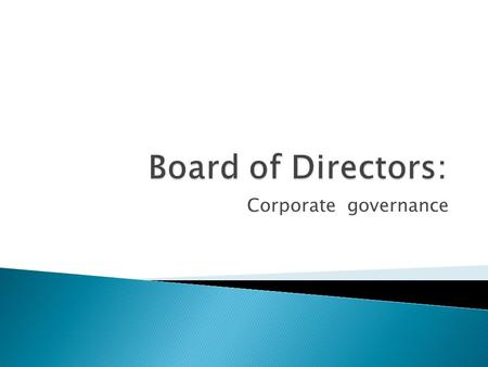 Corporate governance.  Examine the duties and liabilities that come with directorship.  Overview of the role of the board and the requirement for independence.