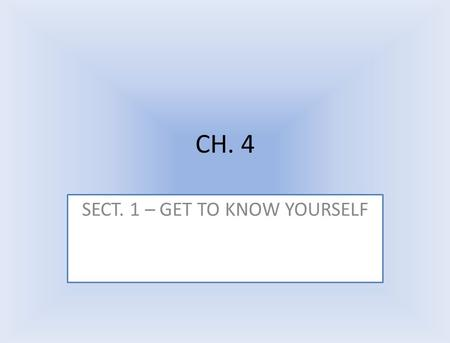 CH. 4 SECT. 1 – GET TO KNOW YOURSELF. VALUES Life values: standard to live by Work values: principles that are most important to you in your work.