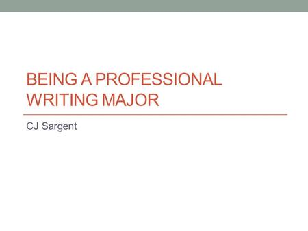 BEING A PROFESSIONAL WRITING MAJOR CJ Sargent. ITS NEW.