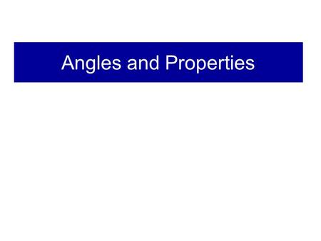 Angles and Properties. Definition An Angle: – Is made when two lines meet at a common end point. The amount of turning needed to make an Angle is given.
