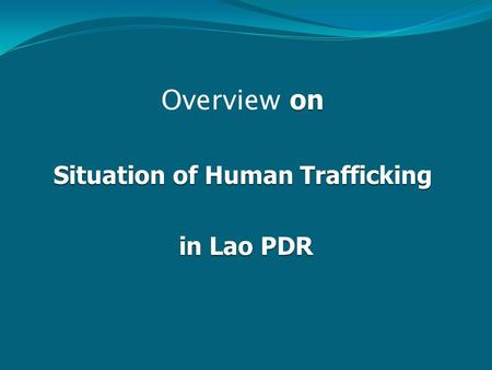 On Overview on Situation of Human Trafficking in Lao PDR in Lao PDR.