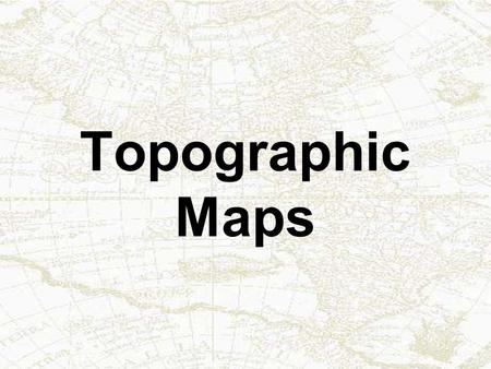 Topographic Maps.