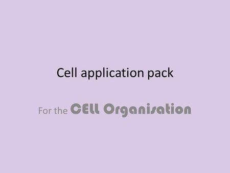 Cell application pack For the CELL Organisation. Job Opportunities Wanted - cells that are specialised for different jobs within our organism a.k.a. the.