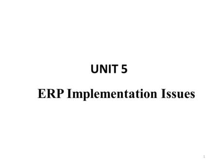 UNIT 5 ERP Implementation Issues 1. Syllabus Opportunities and problems in ERP selection and implementation Identifying ERP benefits Team formation Consultant.