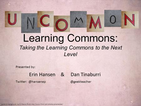Learning Commons: Taking the Learning Commons to the Next Level Letters & background by D. Sharon Pruitt  Presented.