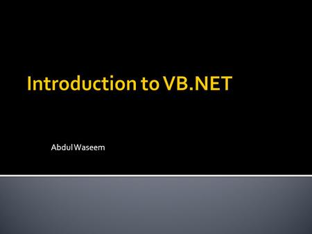 Abdul Waseem.  Why VB.NET  What is new in VB.NET  Update to VB.NET?