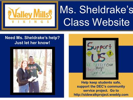 Ms. Sheldrake's Class Website Help keep students safe, support the DEC's community service project. Go to  Need Ms. Sheldrake's.
