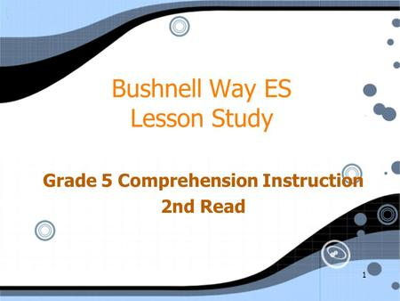 1 Bushnell Way ES Lesson Study Grade 5 Comprehension Instruction 2nd Read Grade 5 Comprehension Instruction 2nd Read.