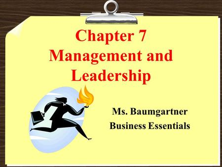 Chapter 7 Management and Leadership Ms. Baumgartner Business Essentials.