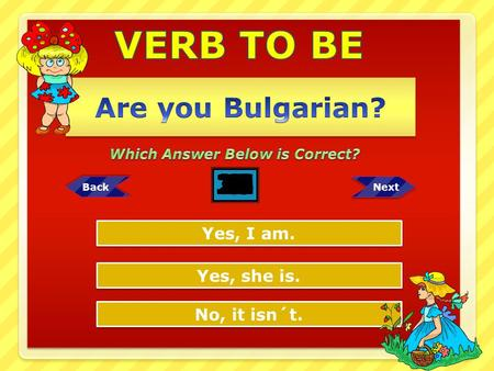 VERB TO BE Are you Bulgarian?