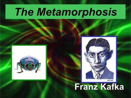 "The Metamorphosis Franz Kafka. ""The life which is unexamined is not worth living."" Socrates."