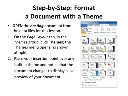Step-by-Step: Format a Document with a Theme OPEN the hosting document from the data files for this lesson. 1.On the Page Layout tab, in the Themes group,