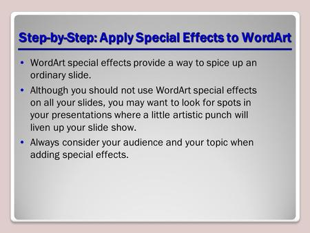 Step-by-Step: Apply Special Effects to WordArt WordArt special effects provide a way to spice up an ordinary slide. Although you should not use WordArt.