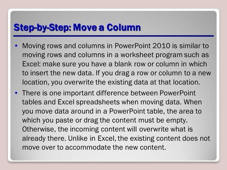Step-by-Step: Move a Column Moving rows and columns in PowerPoint 2010 is similar to moving rows and columns in a worksheet program such as Excel: make.