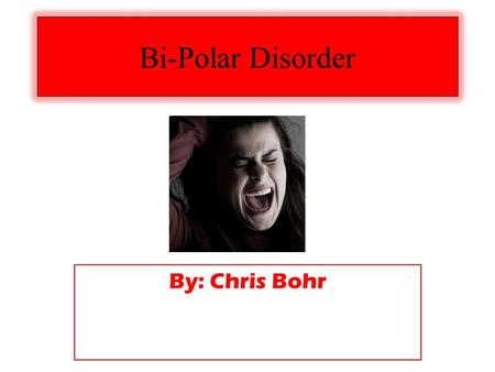 Bi-Polar Disorder By: Chris Bohr. What is it? Also known as manic depression It's a medical condition that causes psychological problems It affects a.