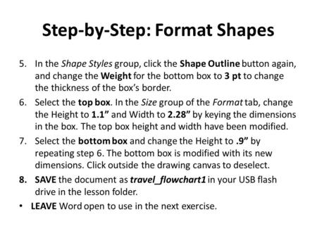 Step-by-Step: Format Shapes 5.In the Shape Styles group, click the Shape Outline button again, and change the Weight for the bottom box to 3 pt to change.