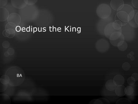 Oedipus the King BA. The peasants of the kingdom of Far Far Away beg their king, Harry Potter, to cure the Hepatitis plague.