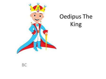 Oedipus The King BC. GO SEE THE ORACLE!!!! Find the killer of Laius. Discovering the killer will end the plague.