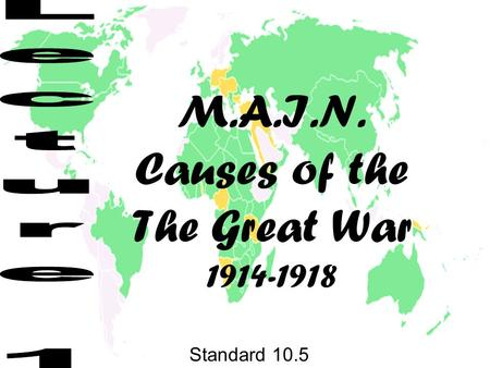 M.A.I.N. Causes of the The Great War 1914-1918 Standard 10.5.