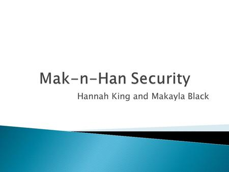Hannah King and Makayla Black.  Our goal is to better our clients way of security and help them keep a safe environment for their clients as well. 