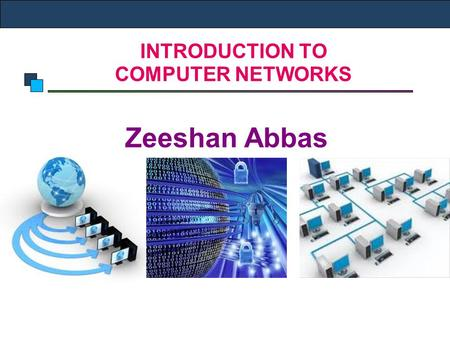 INTRODUCTION TO COMPUTER NETWORKS Zeeshan Abbas. Introduction to Computer Networks INTRODUCTION TO COMPUTER NETWORKS.