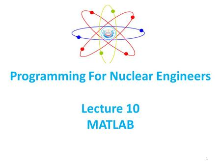 Programming For Nuclear Engineers Lecture 10 MATLAB 1.