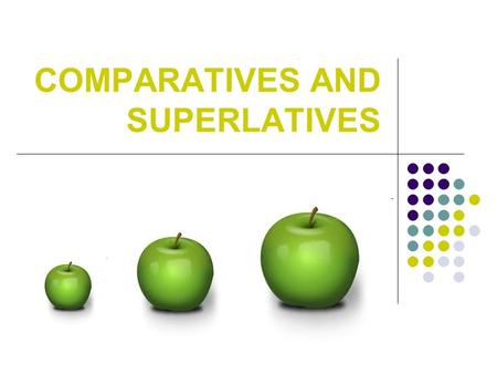 COMPARATIVES AND SUPERLATIVES. COMPARISON OF ADJECTIVES One-syllable adjectives add –er for the comparative and –est for the superlative. small nice big.