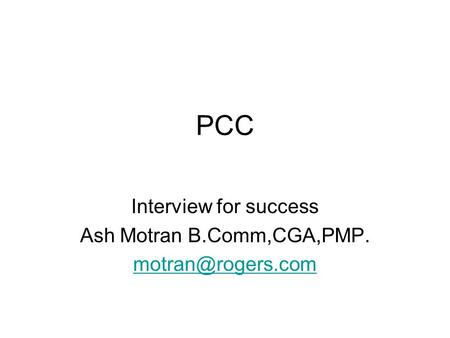 PCC Interview for success Ash Motran B.Comm,CGA,PMP.