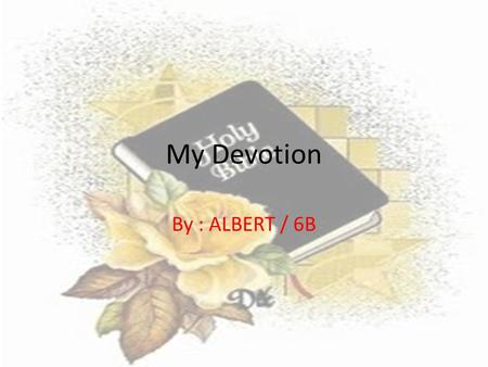 My Devotion By : ALBERT / 6B. Bible Verse Kisah Para Rasul 16:25 They are being putted to the jail and at midnight, they are singing and praising the.