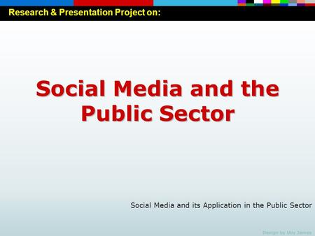 Social Media and its Application in the Public Sector Social Media and the Public Sector Research & Presentation Project on: