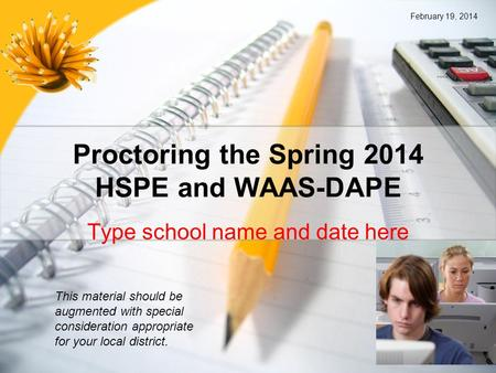 Proctoring the Spring 2014 HSPE and WAAS-DAPE Type school name and date here This material should be augmented with special consideration appropriate for.