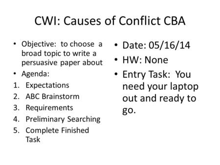 CWI: Causes of Conflict CBA Objective: to choose a broad topic to write a persuasive paper about Agenda: 1.Expectations 2.ABC Brainstorm 3.Requirements.