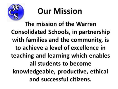 The mission of the Warren Consolidated Schools, in partnership with families and the community, is to achieve a level of excellence in teaching and learning.