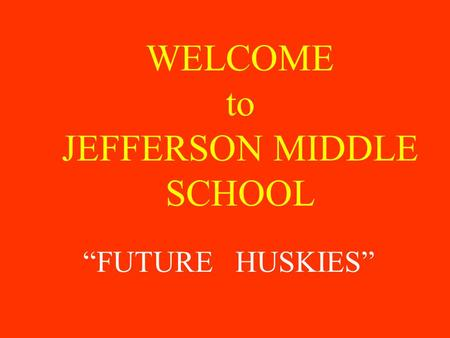 "WELCOME to JEFFERSON MIDDLE SCHOOL ""FUTURE HUSKIES"""