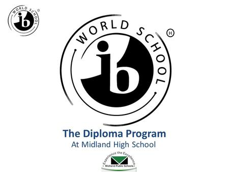The Diploma Program At Midland High School. What is IB?? The International Baccalaureate (IB) is a program for college- bound students focused on international-
