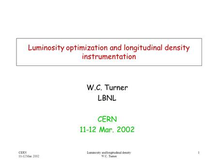 CERN 11-12 Mar. 2002 Luminosity and longitudinal density W.C. Turner 1 Luminosity optimization and longitudinal density instrumentation W.C. Turner LBNL.