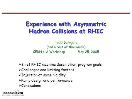 Experience with Asymmetric Hadron Collisions at RHIC Todd Satogata (and a cast of thousands) CERN p-A Workshop May 25, 2005  Brief RHIC machine description,