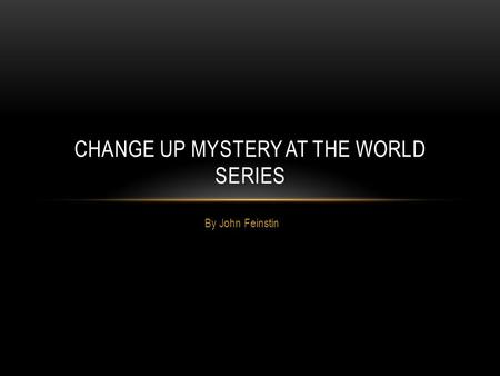 By John Feinstin CHANGE UP MYSTERY AT THE WORLD SERIES.